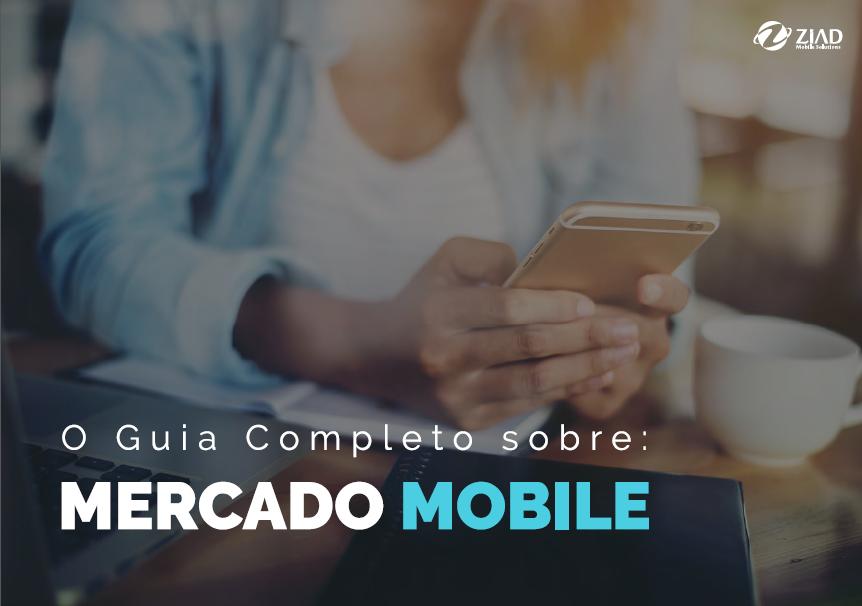 O Guia Completo sobre o mercado mobile