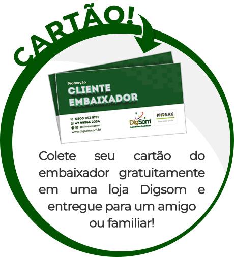 Cartão do Cliente Embaixador Digsom - Colete seu cartão do embaixador gratuitamente em qualqer loja Digsom e entregue para um amigo ou familiar!