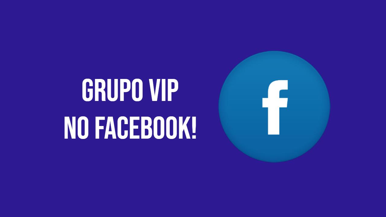 Grupo Vip no Facebook e Lista Vip no WhatsApp