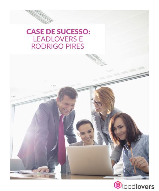 CASE DE SUCESSO: LEADLOVERS E RODRIGO PIRES