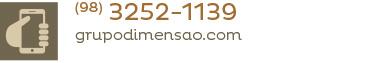 Telefone: 98 3252 1139. Site: grupodimensao.com