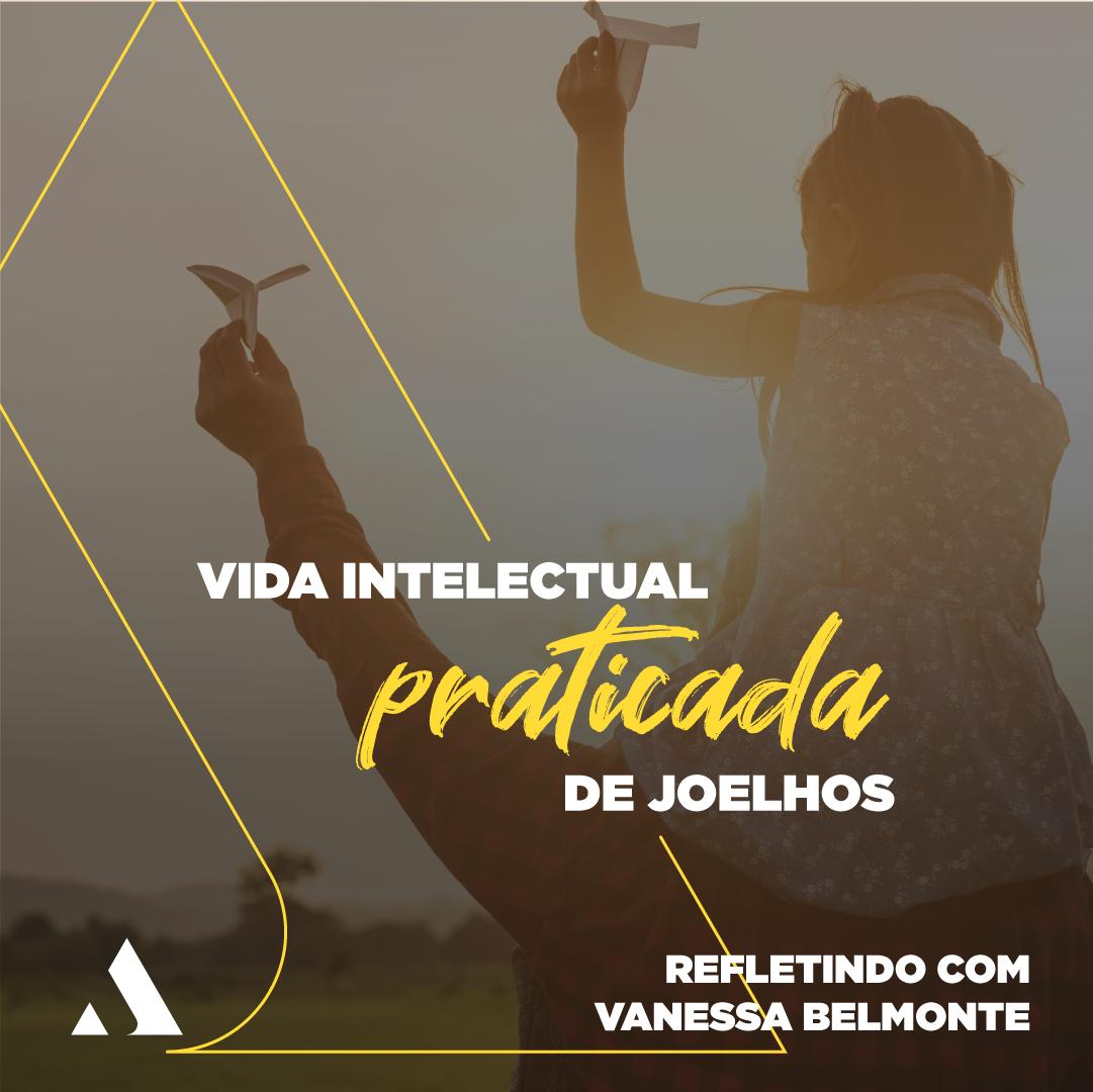 Vida Intelectual Praticada de Joelhos
