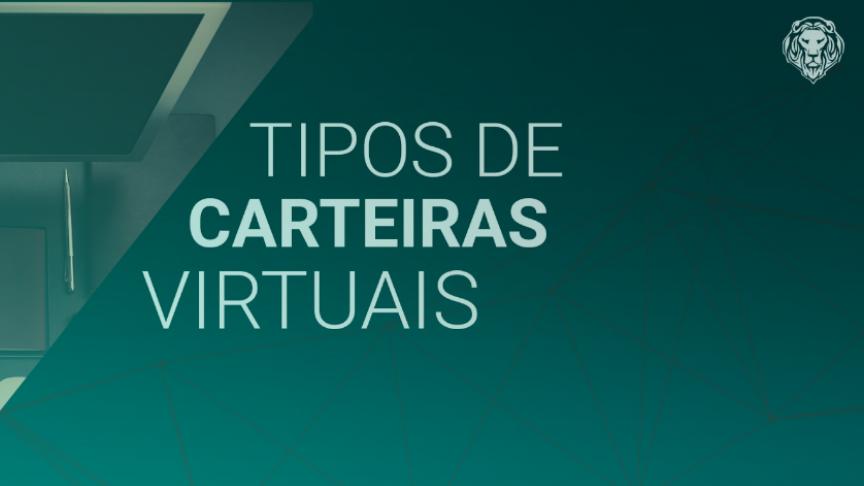 Conheça os tipos de Carteiras Virtuais (Wallet)
